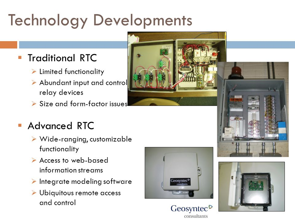 Technology Developments  Traditional RTC  Limited functionality  Abundant input and control relay devices  Size and form-factor issues  Advanced RTC  Wide-ranging, customizable functionality  Access to web-based information streams  Integrate modeling software  Ubiquitous remote access and control