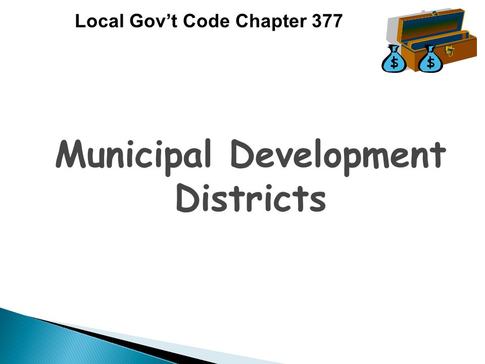 Local Gov't Code Chapter 377 Municipal Development Districts