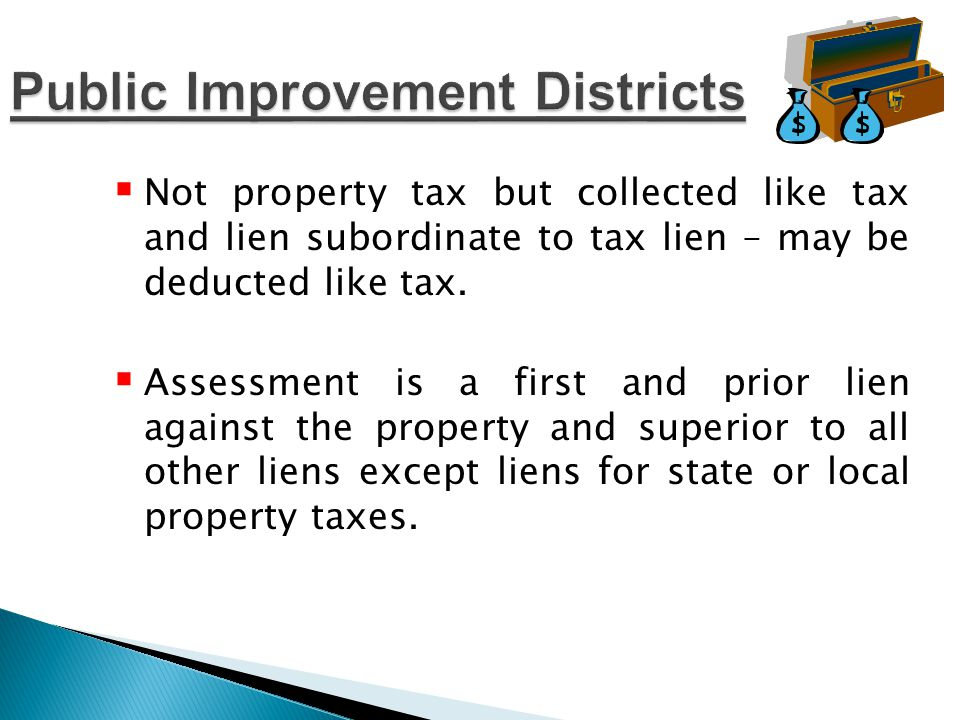  Not property tax but collected like tax and lien subordinate to tax lien – may be deducted like tax.