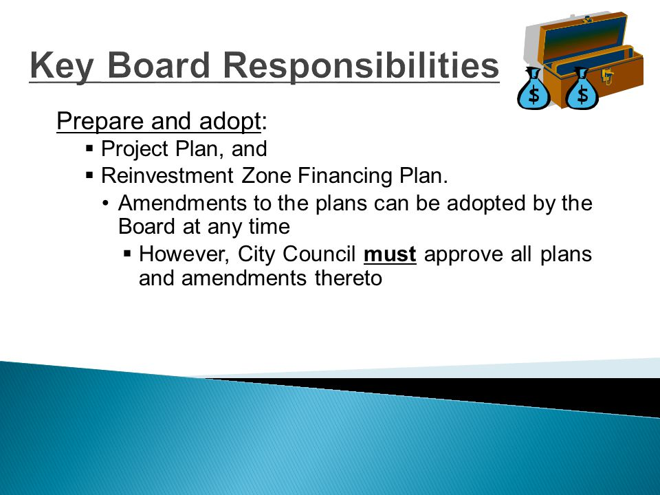 Key Board Responsibilities Prepare and adopt:  Project Plan, and  Reinvestment Zone Financing Plan.