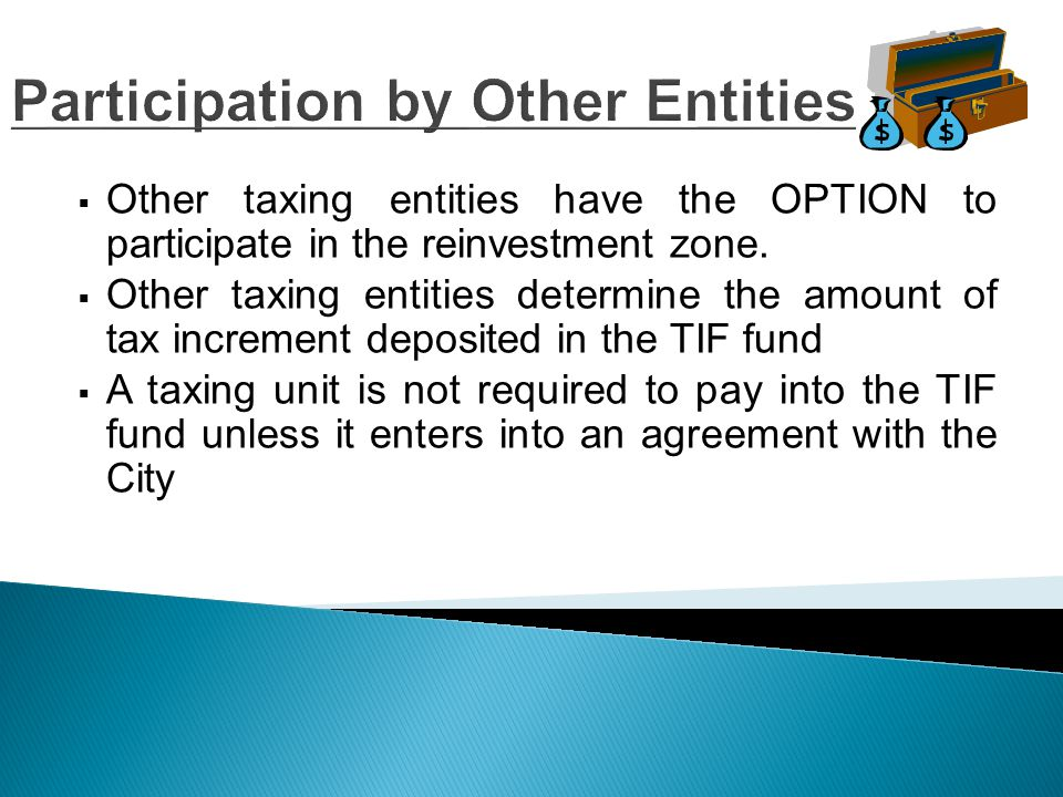 Participation by Other Entities  Other taxing entities have the OPTION to participate in the reinvestment zone.