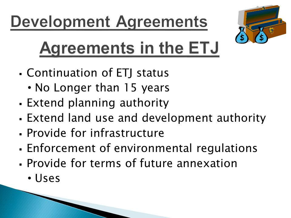  Continuation of ETJ status No Longer than 15 years  Extend planning authority  Extend land use and development authority  Provide for infrastructure  Enforcement of environmental regulations  Provide for terms of future annexation Uses