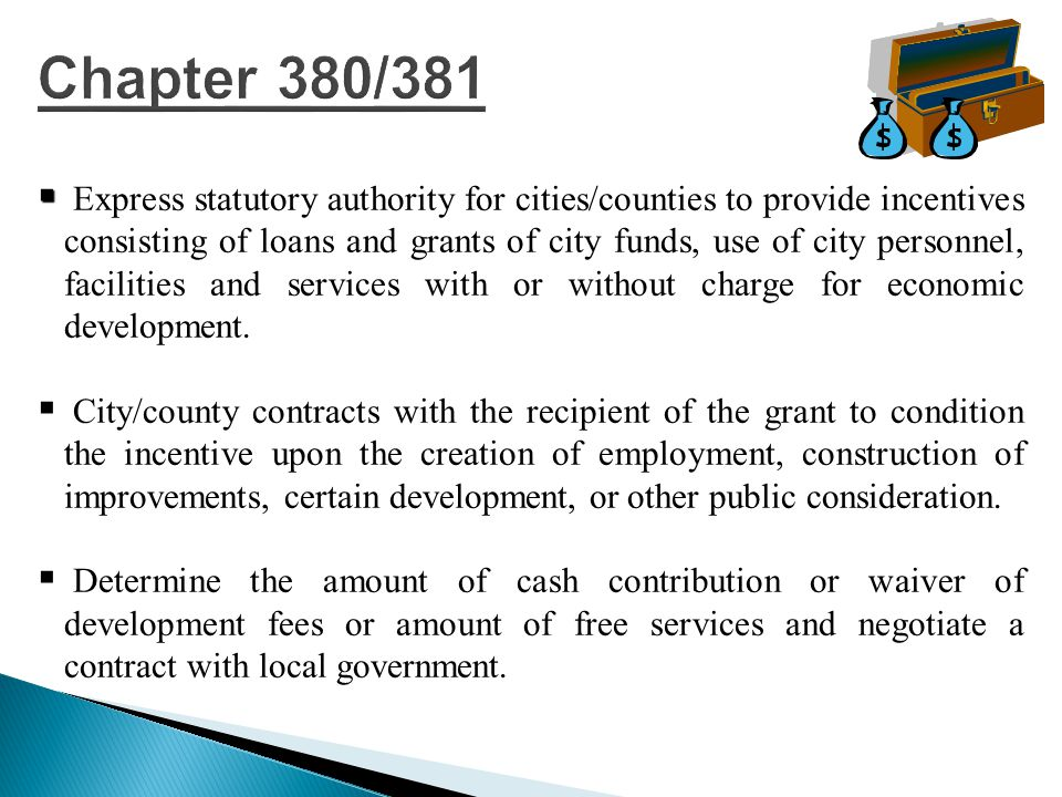   Express statutory authority for cities/counties to provide incentives consisting of loans and grants of city funds, use of city personnel, facilities and services with or without charge for economic development.