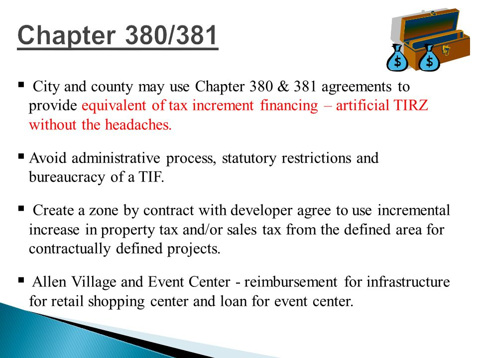  City and county may use Chapter 380 & 381 agreements to provide equivalent of tax increment financing – artificial TIRZ without the headaches.