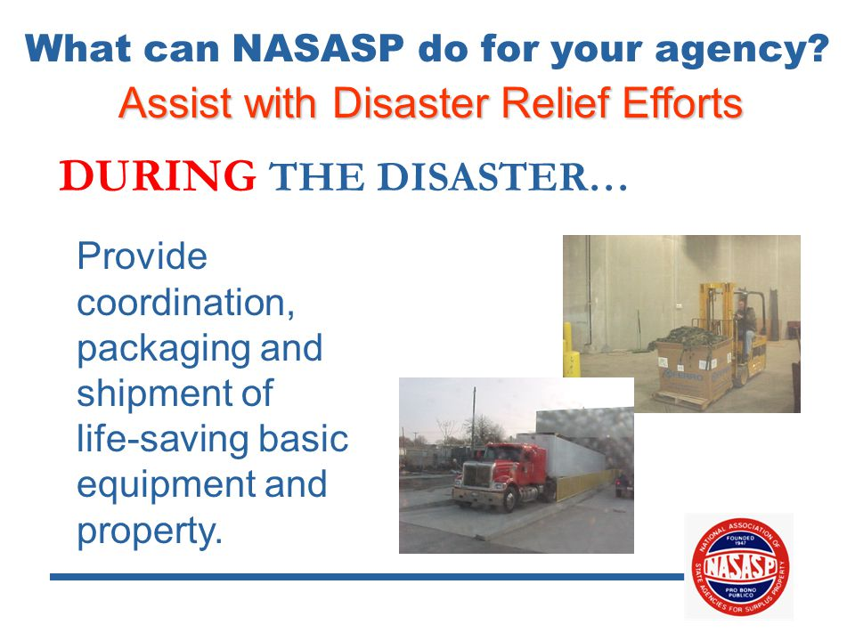 Assist with Disaster Relief Efforts DURING THE DISASTER… Provide coordination, packaging and shipment of life-saving basic equipment and property.