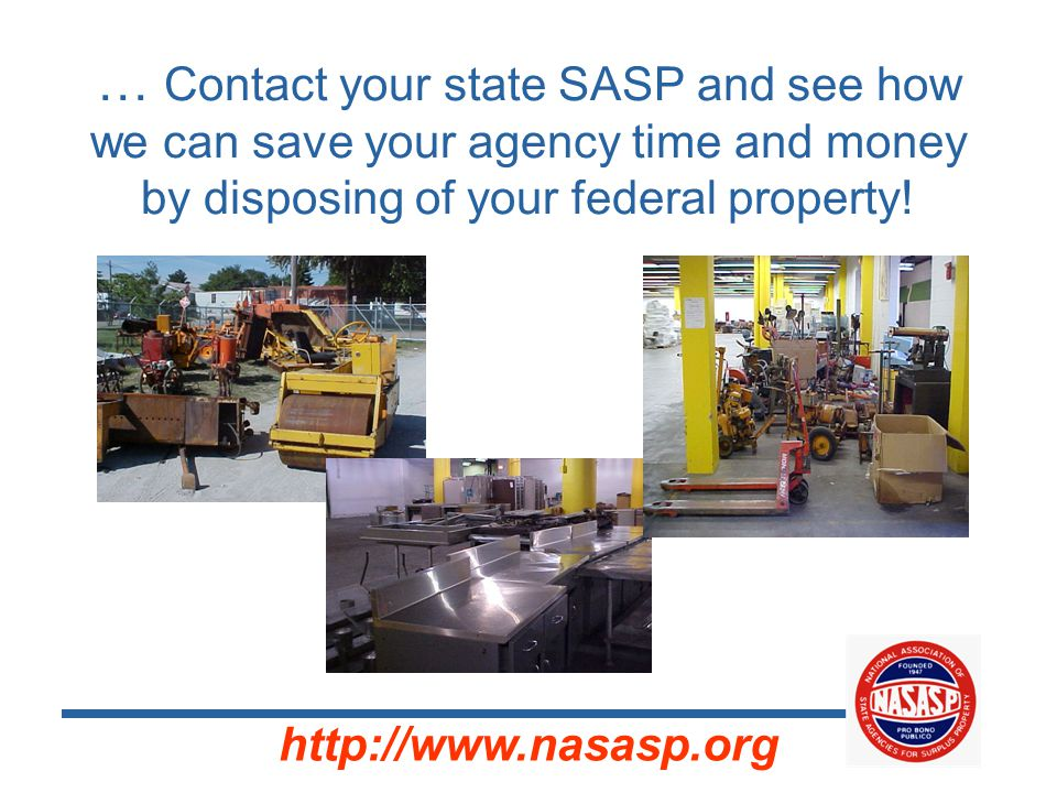 … Contact your state SASP and see how we can save your agency time and money by disposing of your federal property.