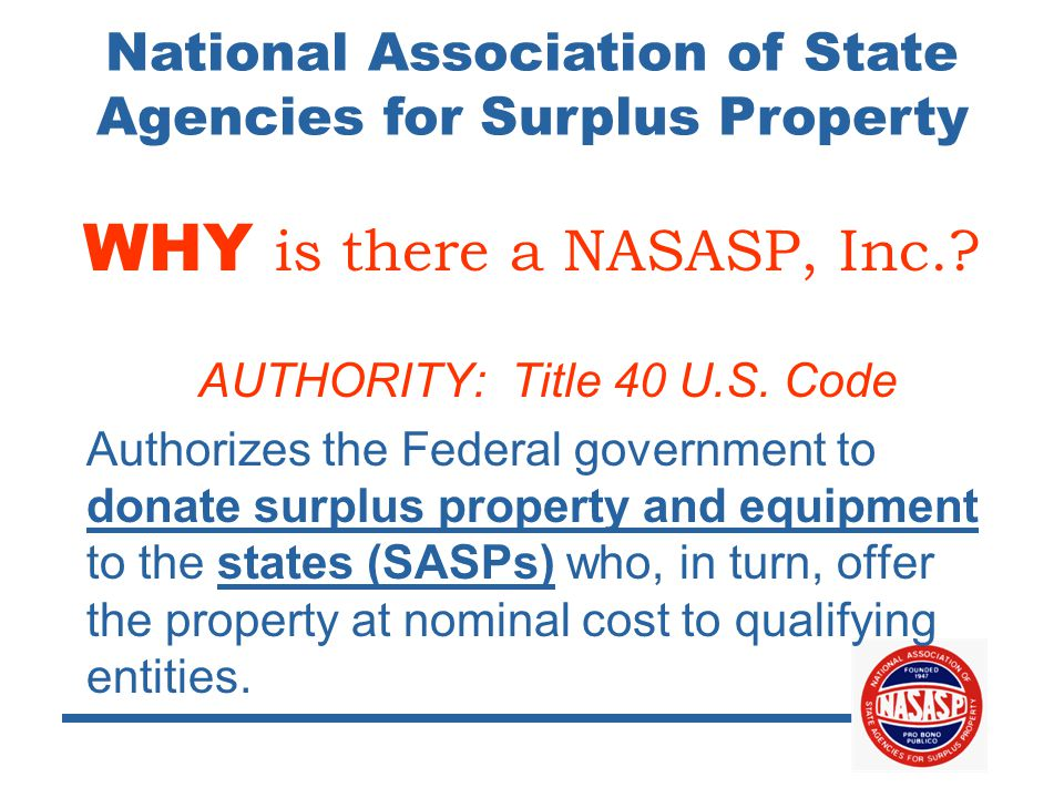 National Association of State Agencies for Surplus Property WHY is there a NASASP, Inc..