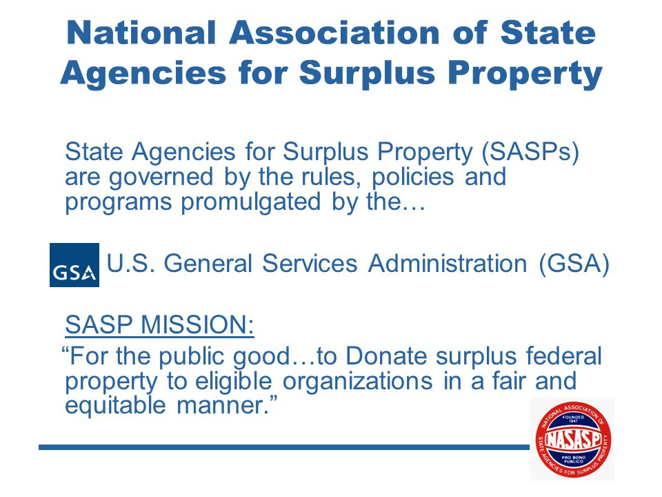National Association of State Agencies for Surplus Property State Agencies for Surplus Property (SASPs) are governed by the rules, policies and programs promulgated by the… U.S.