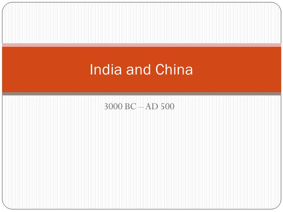 3000 BC – AD 500 India and China