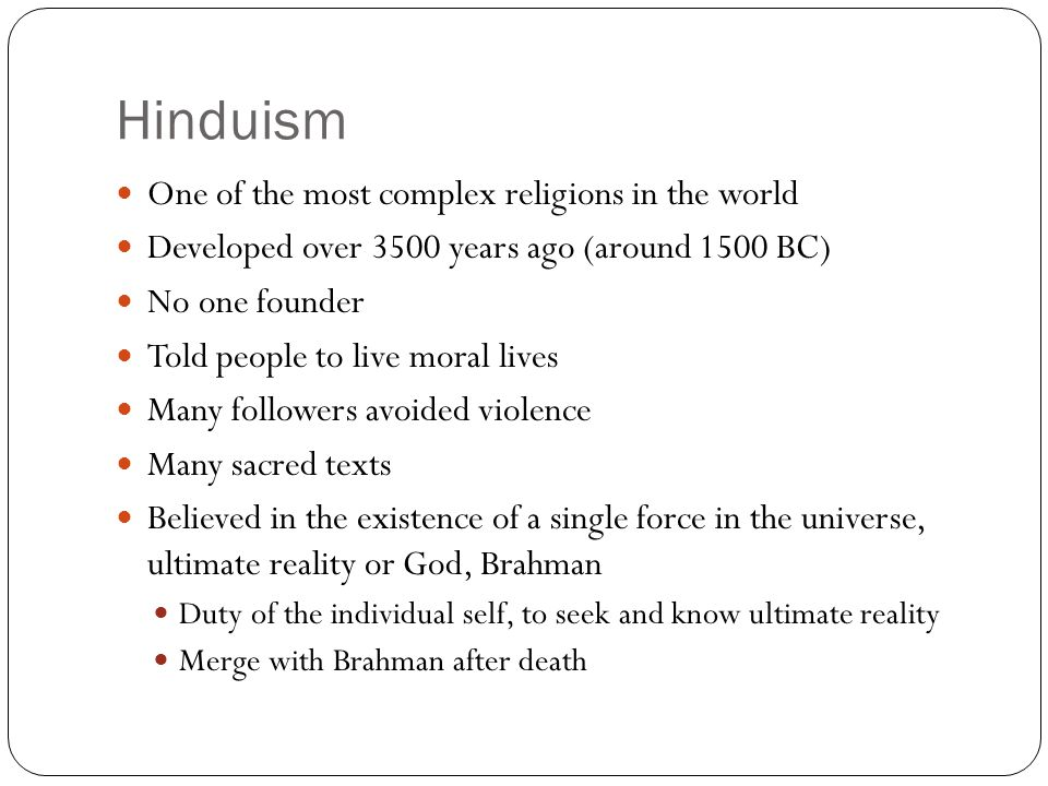 Hinduism One of the most complex religions in the world Developed over 3500 years ago (around 1500 BC) No one founder Told people to live moral lives