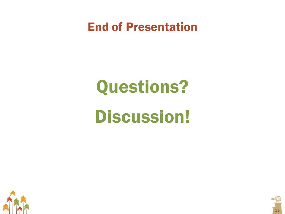 21 End of Presentation Questions Discussion!