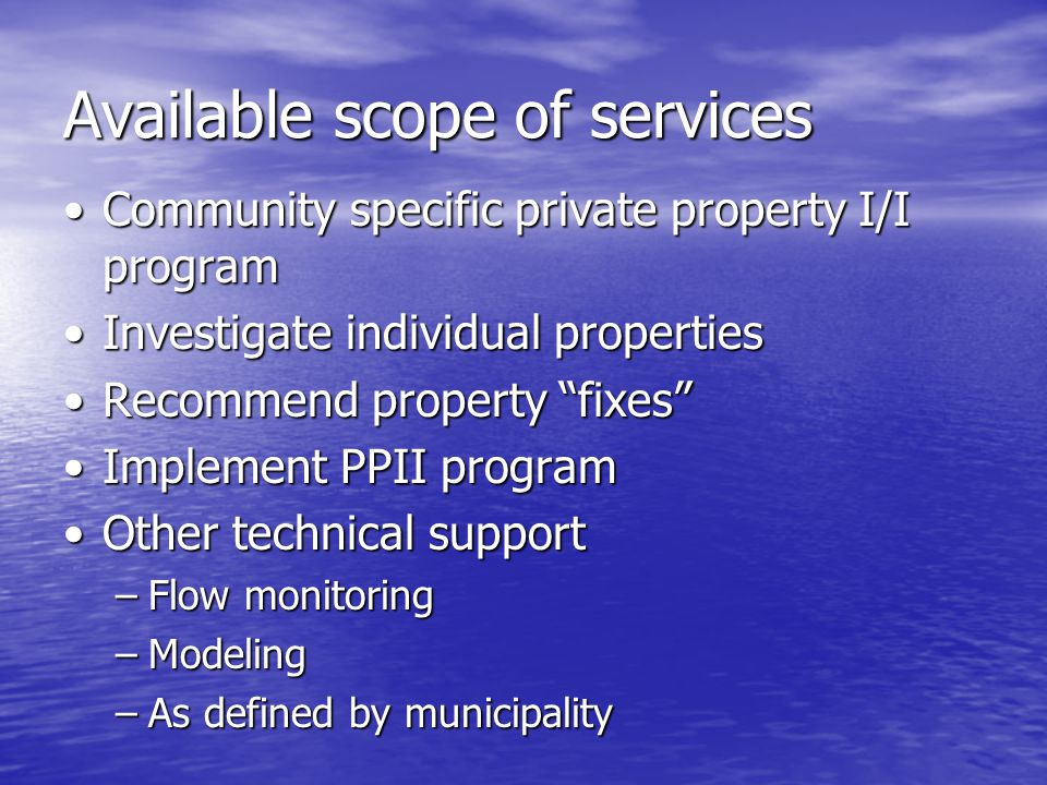 Available scope of services Community specific private property I/I programCommunity specific private property I/I program Investigate individual prop