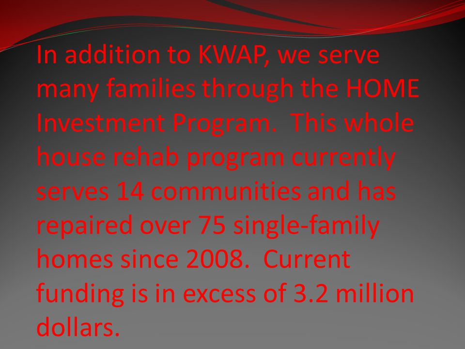 In addition to KWAP, we serve many families through the HOME Investment Program.