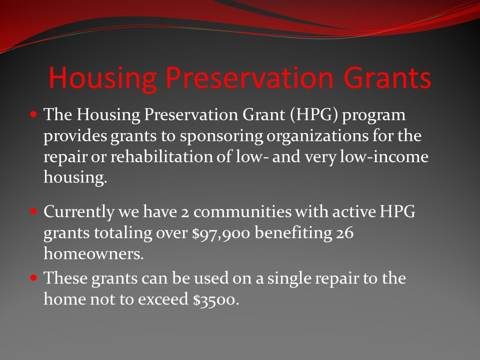 Housing Preservation Grants The Housing Preservation Grant (HPG) program provides grants to sponsoring organizations for the repair or rehabilitation of low- and very low-income housing.