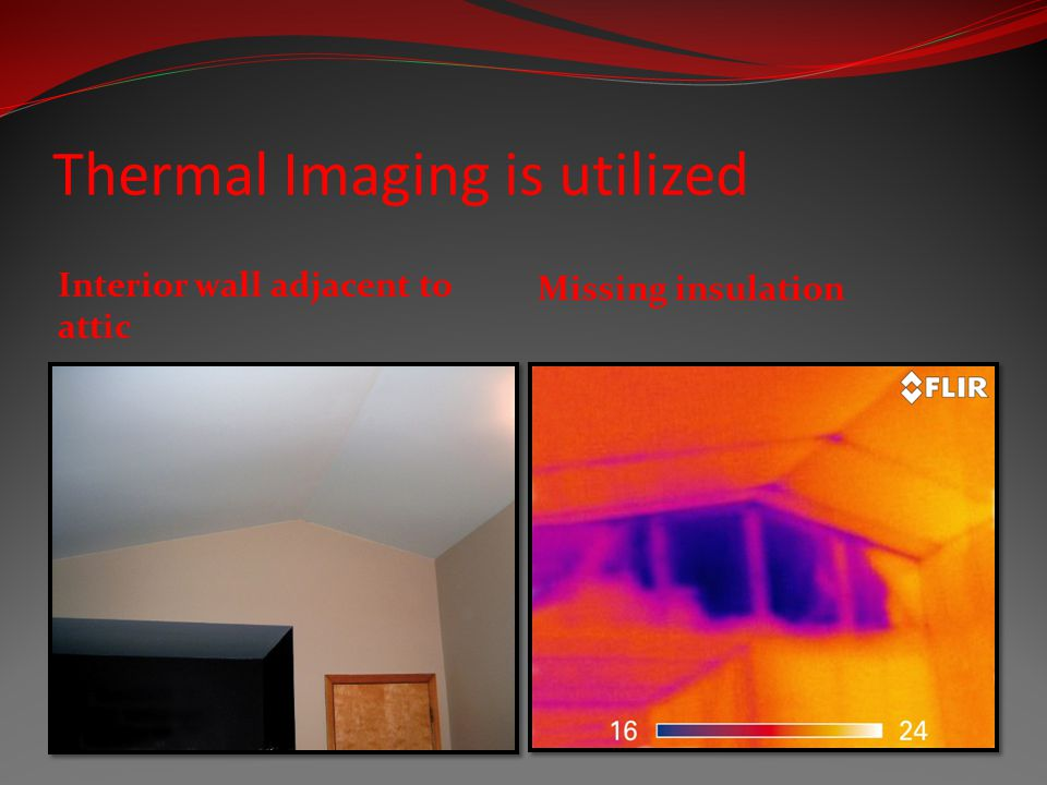 Thermal Imaging is utilized Interior wall adjacent to attic Missing insulation