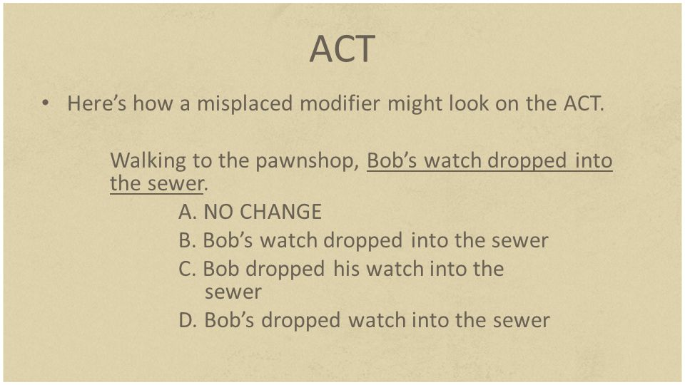 ACT Here's how a misplaced modifier might look on the ACT.