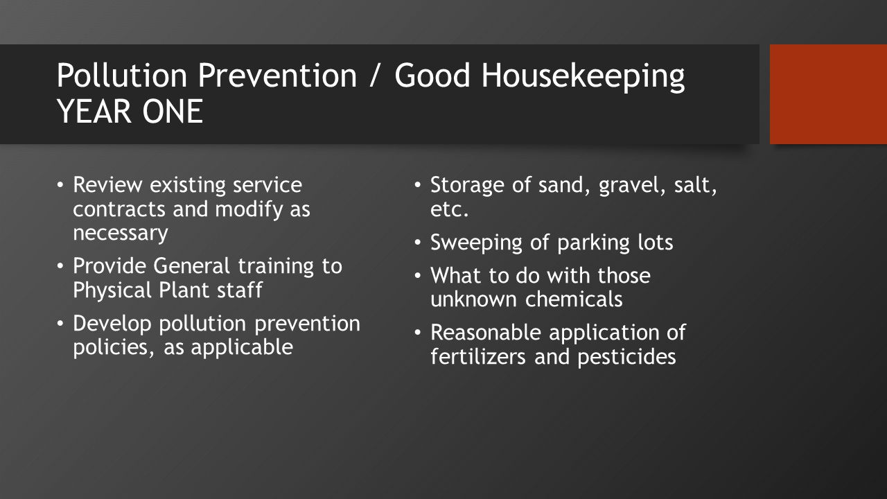 Pollution Prevention / Good Housekeeping YEAR ONE Review existing service contracts and modify as necessary Provide General training to Physical Plant staff Develop pollution prevention policies, as applicable Storage of sand, gravel, salt, etc.