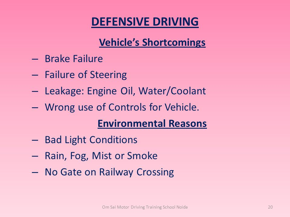 Vehicle's Shortcomings – Brake Failure – Failure of Steering – Leakage: Engine Oil, Water/Coolant – Wrong use of Controls for Vehicle. Environmental R