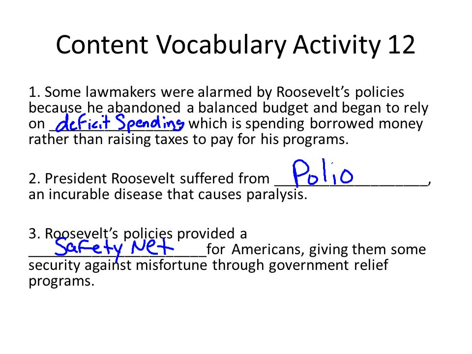 Content Vocabulary Activity 12 1. Some lawmakers were alarmed by Roosevelt's policies because he abandoned a balanced budget and began to rely on ____