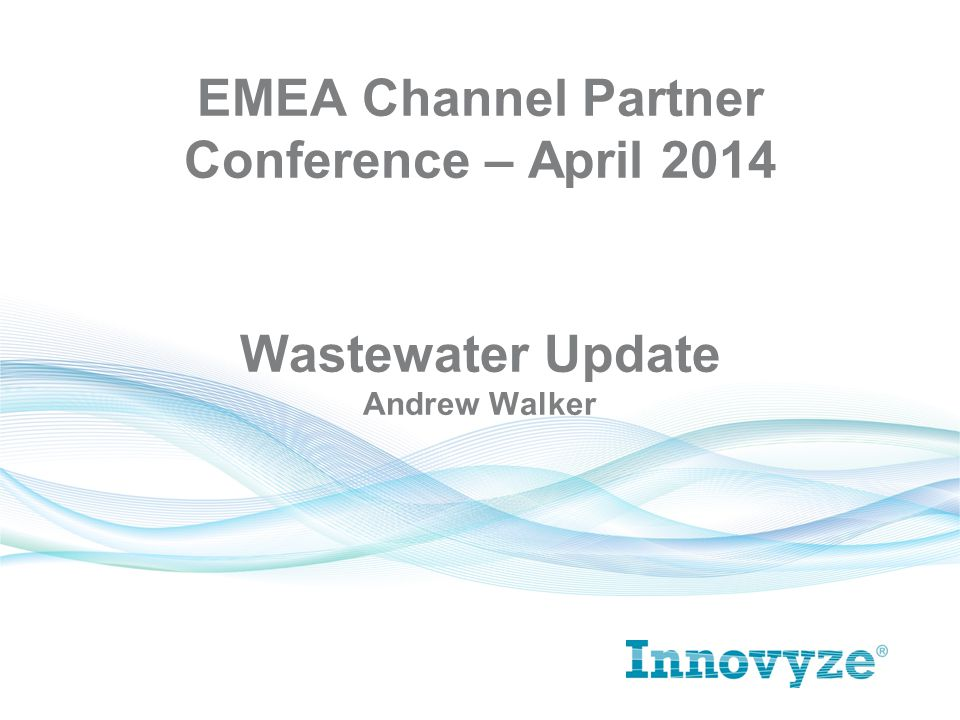 Wastewater Update Andrew Walker EMEA Channel Partner Conference – April 2014