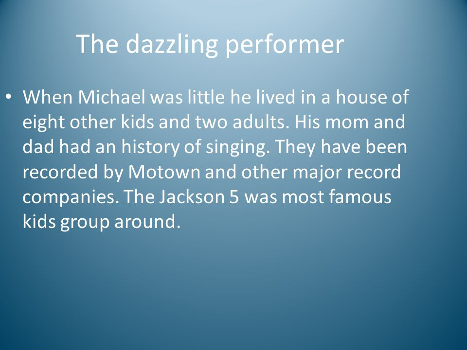 The dazzling performer When Michael was little he lived in a house of eight other kids and two adults.