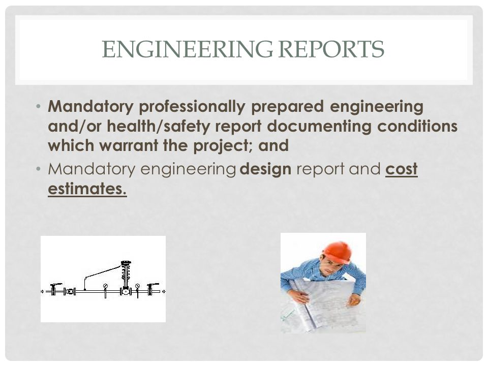 ENGINEERING REPORTS Mandatory professionally prepared engineering and/or health/safety report documenting conditions which warrant the project; and Ma