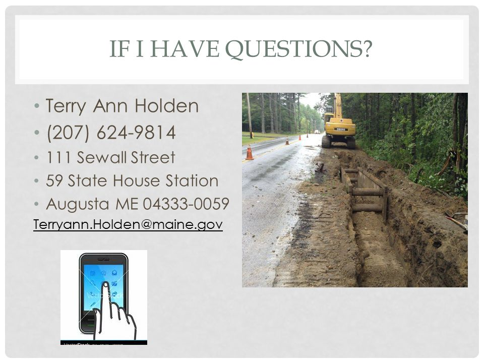IF I HAVE QUESTIONS? Terry Ann Holden (207) 624-9814 111 Sewall Street 59 State House Station Augusta ME 04333-0059 Terryann.Holden@maine.gov