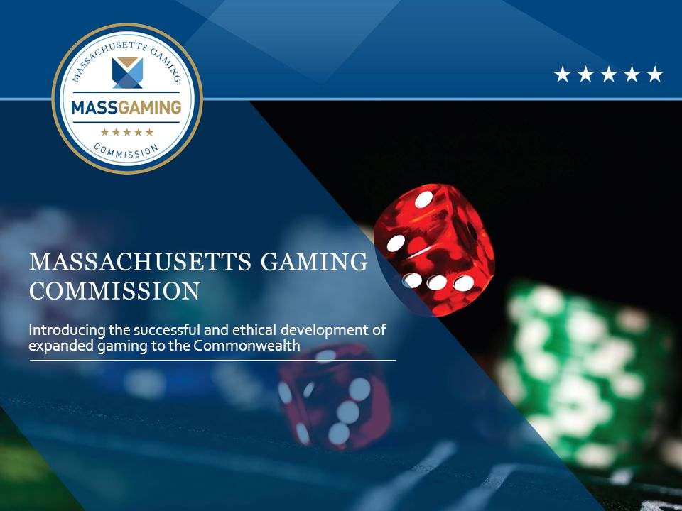 MASSACHUSETTS GAMING COMMISSION Introducing the successful and ethical development of expanded gaming to the Commonwealth