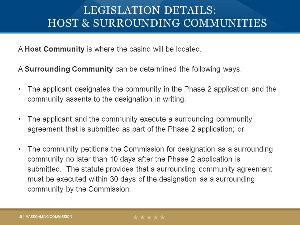LEGISLATION DETAILS: HOST & SURROUNDING COMMUNITIES A Host Community is where the casino will be located.
