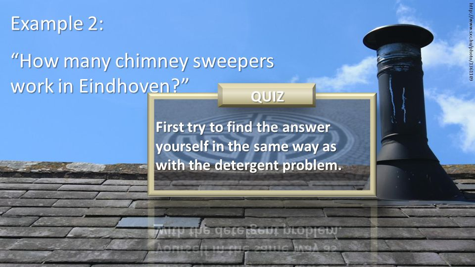 Example 2: How many chimney sweepers work in Eindhoven http://www.sxc.hu/photo/1361109
