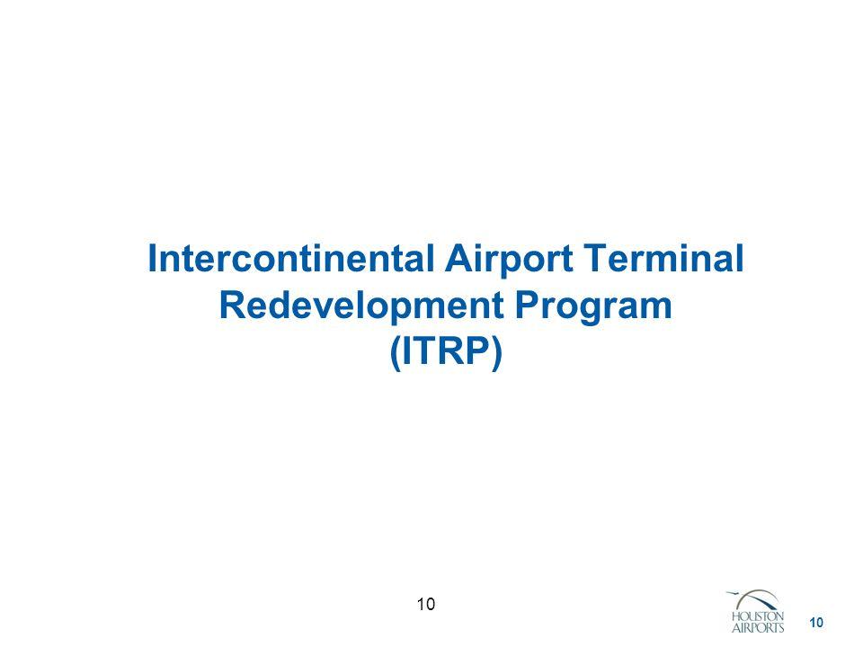 10 Intercontinental Airport Terminal Redevelopment Program (ITRP)