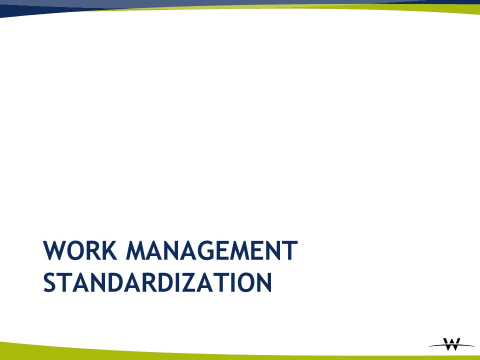 WORK MANAGEMENT STANDARDIZATION