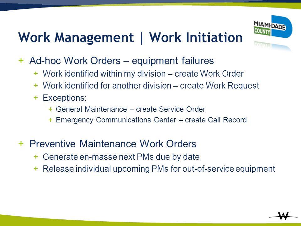 Work Management | Work Initiation +Ad-hoc Work Orders – equipment failures +Work identified within my division – create Work Order +Work identified fo
