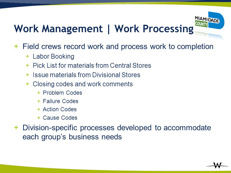 Work Management | Work Processing +Field crews record work and process work to completion +Labor Booking +Pick List for materials from Central Stores