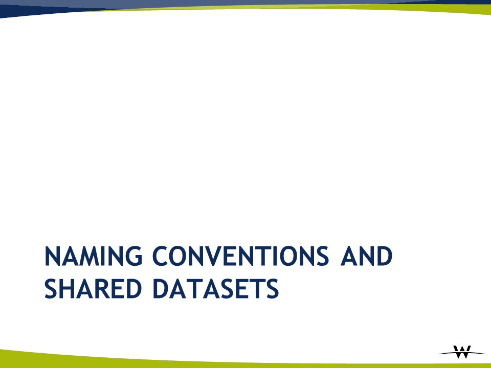 NAMING CONVENTIONS AND SHARED DATASETS