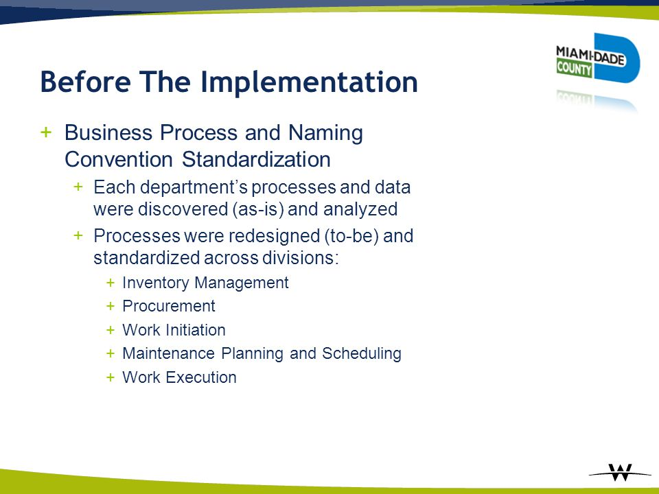 +Business Process and Naming Convention Standardization +Each department's processes and data were discovered (as-is) and analyzed +Processes were red