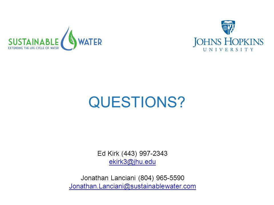 Ed Kirk (443) 997-2343 ekirk3@jhu.edu Jonathan Lanciani (804) 965-5590 Jonathan.Lanciani@sustainablewater.com QUESTIONS
