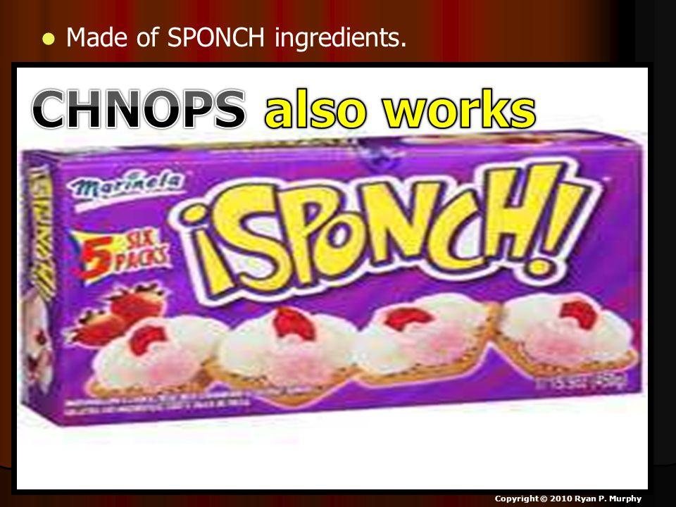Made of SPONCH ingredients. Copyright © 2010 Ryan P. Murphy