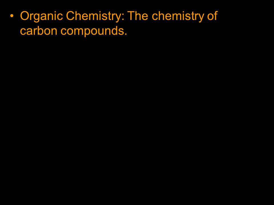Organic Chemistry: The chemistry of carbon compounds.