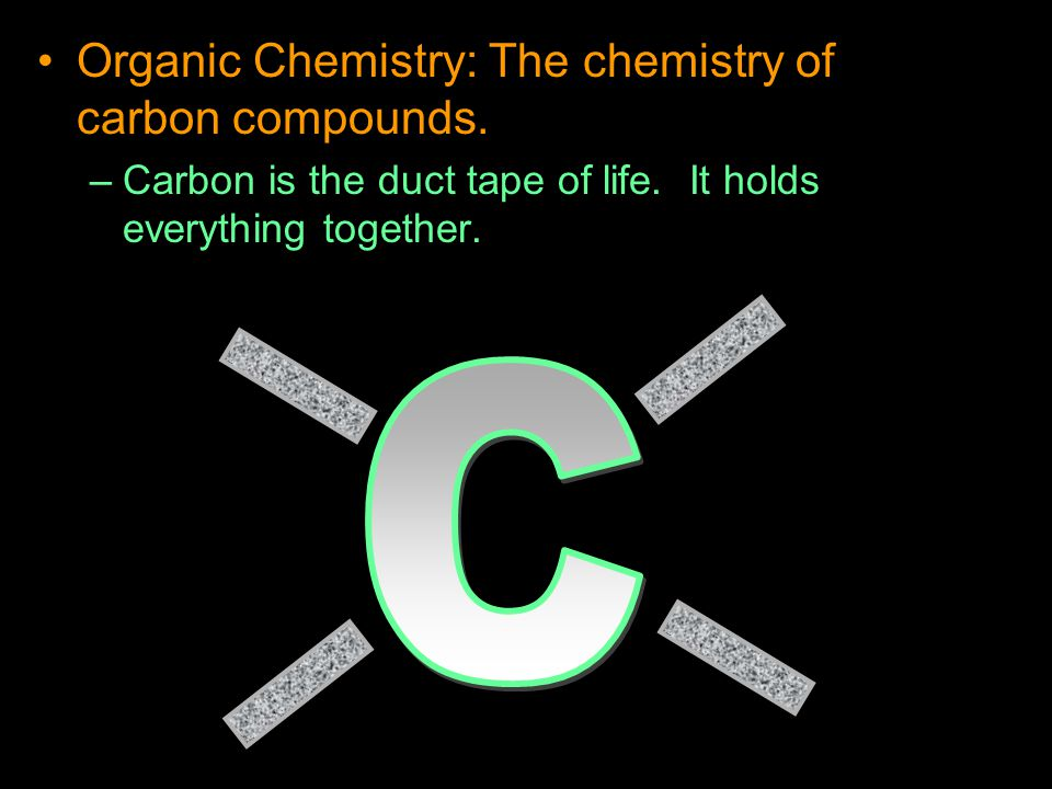 –Carbon is the duct tape of life. It holds everything together.