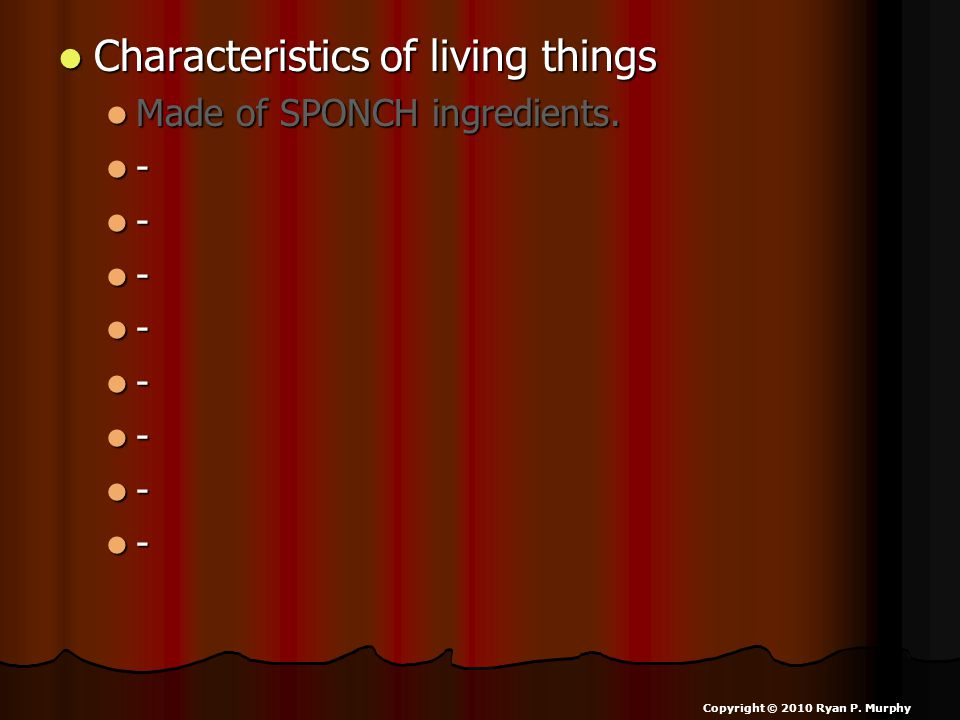 Characteristics of living things Characteristics of living things Made of SPONCH ingredients. Made of SPONCH ingredients. - - - - - - - - Copyright ©