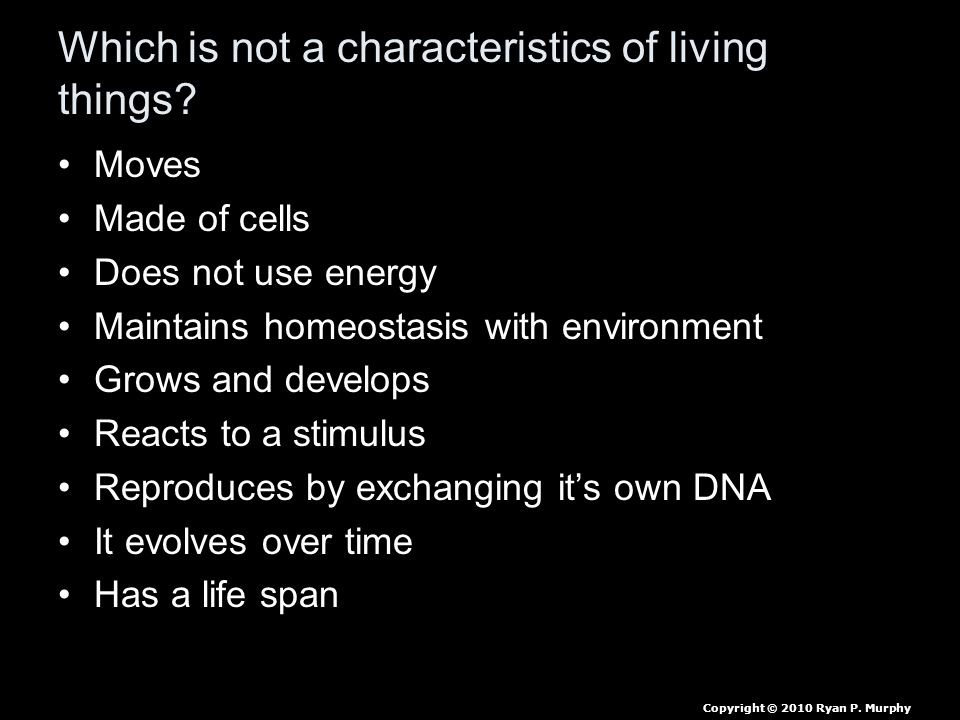 Which is not a characteristics of living things? Moves Made of cells Does not use energy Maintains homeostasis with environment Grows and develops Rea