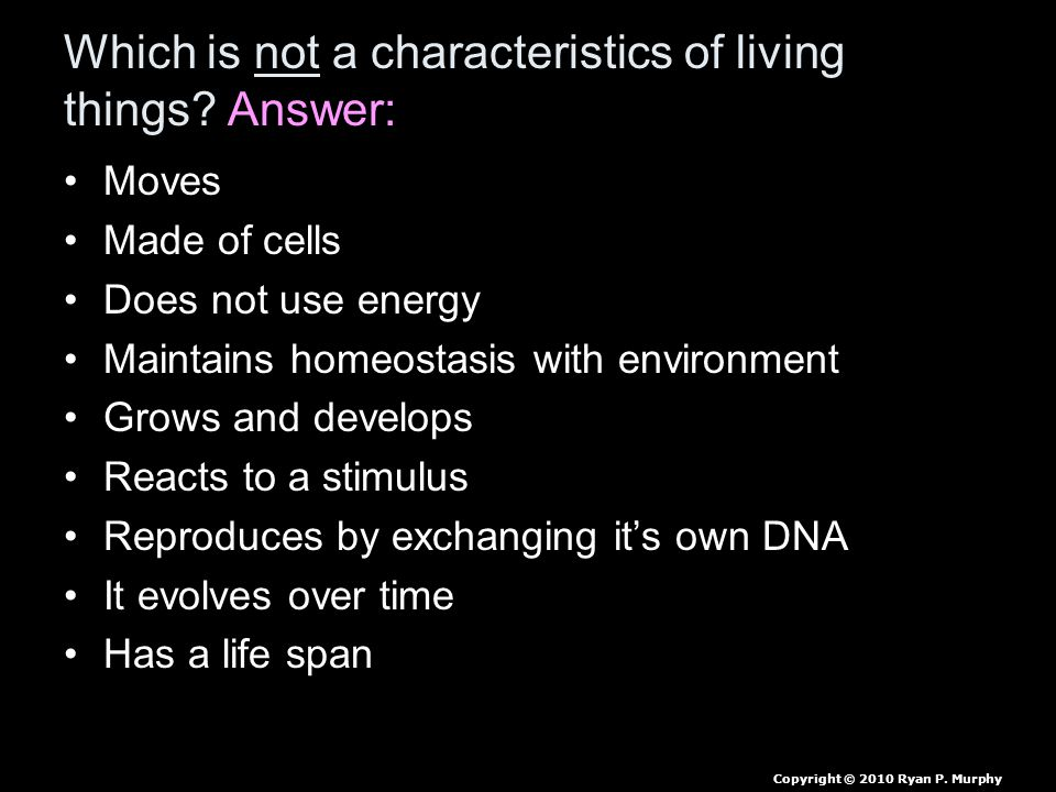 Which is not a characteristics of living things.
