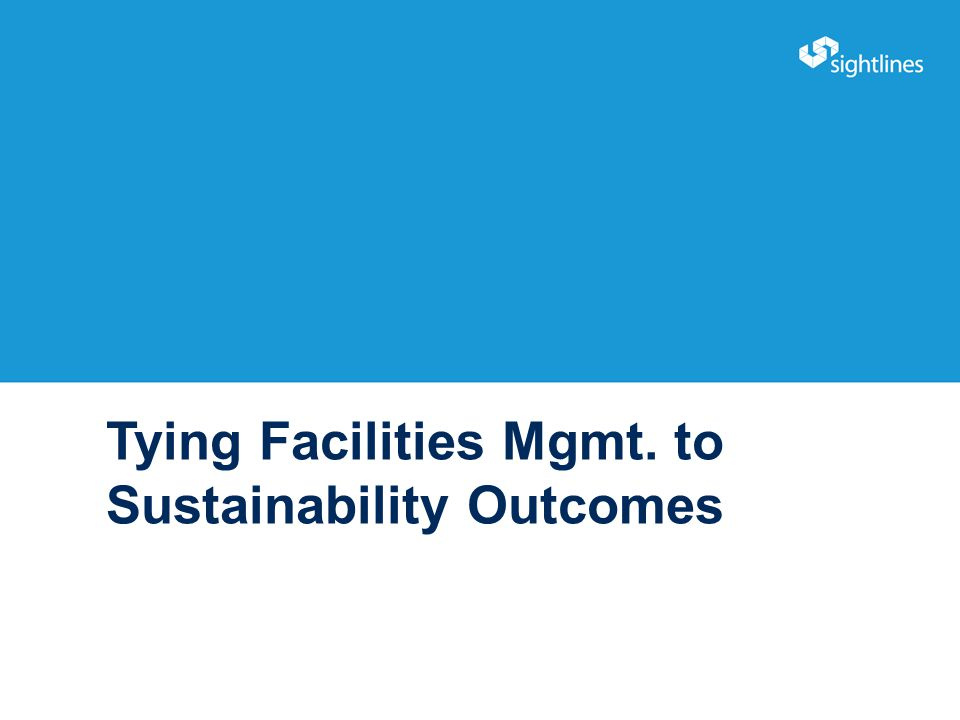 Tying Facilities Mgmt. to Sustainability Outcomes 9