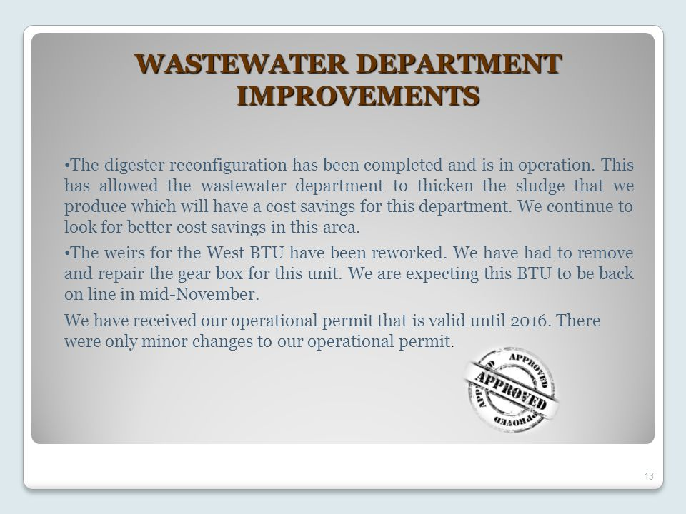 13 WASTEWATER DEPARTMENT IMPROVEMENTS The digester reconfiguration has been completed and is in operation. This has allowed the wastewater department