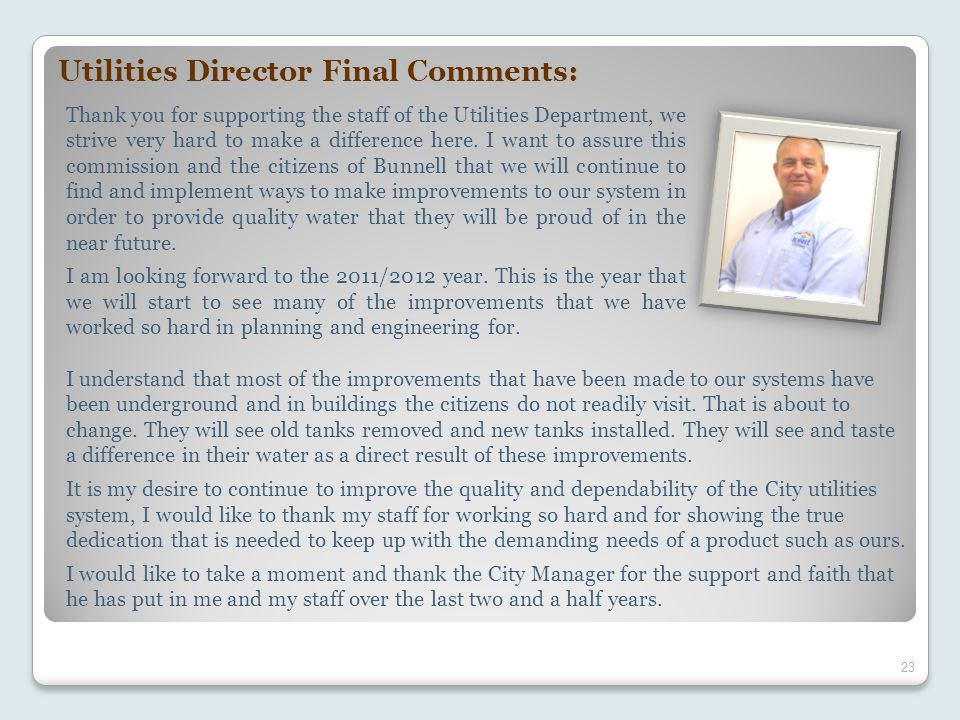 Utilities Director Final Comments: 23 Thank you for supporting the staff of the Utilities Department, we strive very hard to make a difference here.