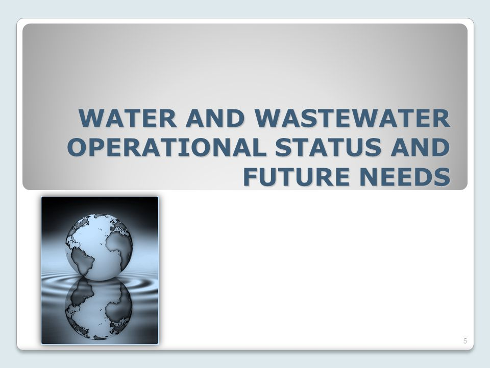 WATER AND WASTEWATER OPERATIONAL STATUS AND FUTURE NEEDS 5