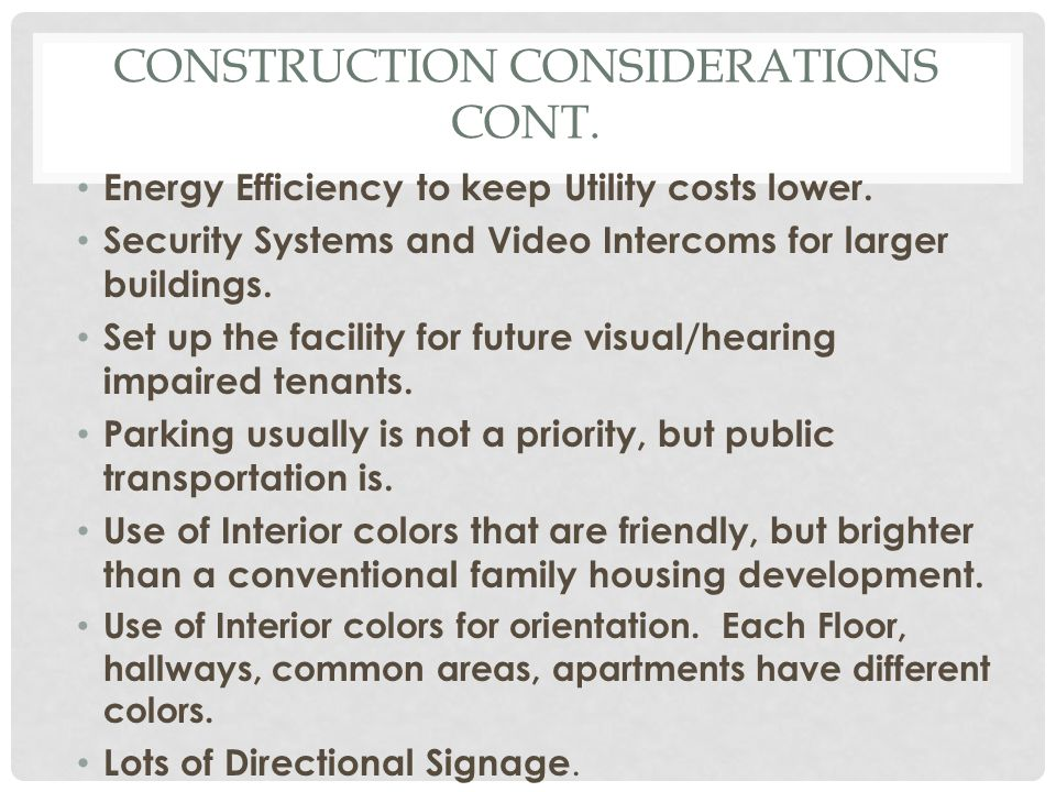 CONSTRUCTION CONSIDERATIONS CONT. Energy Efficiency to keep Utility costs lower. Security Systems and Video Intercoms for larger buildings. Set up the