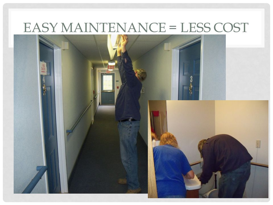 EASY MAINTENANCE = LESS COST