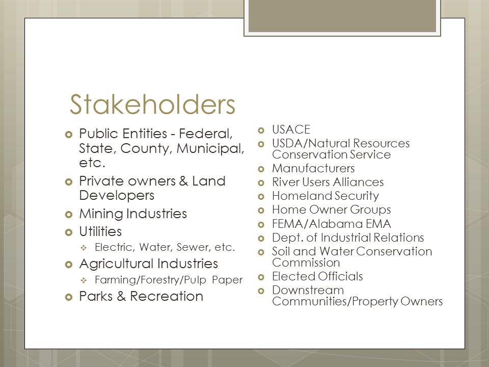 Stakeholders  Public Entities - Federal, State, County, Municipal, etc.  Private owners & Land Developers  Mining Industries  Utilities  Electric